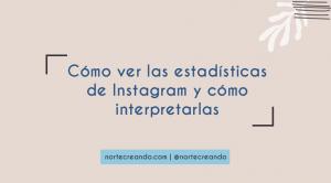 Cómo ver las estadísticas de Instagram y cómo interpretarlas