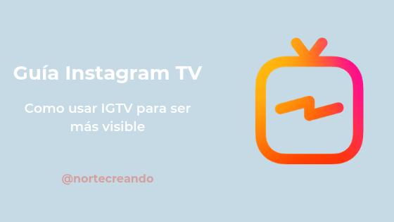 Guía Instagram TV. Como usar IGTV para ser más visible