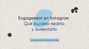 Engagement en instagram, qué es, cómo medirlo y aumentarlo