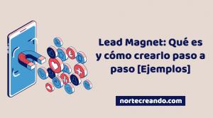 Lead Magnet: Qué es y cómo crearlo paso a paso